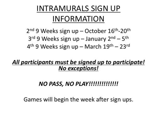 Intramurals sign up information 2nd 9 Weeks sign up – October 16th-20th  3rd 9 Weeks sign up – January 2nd – 5th  4th 9 Weeks
